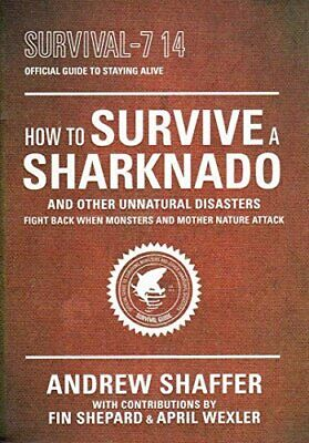 How to Survive a Sharknado and Other Natural Disasters by Andrew Shaffer Book