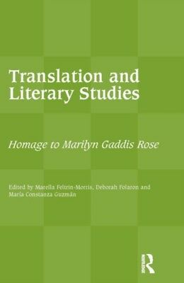 Translation and Literary Studies: Homage to Marilyn Gaddis Rose (...