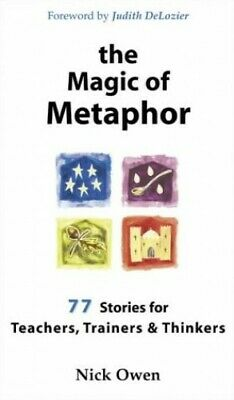 The Magic of Metaphor: 77 stories for teachers, train... by Owen, Nick Paperback