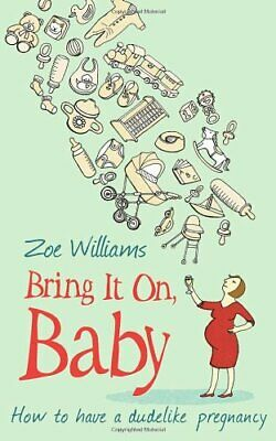 Bring It On, Baby: How to have a dudelike pregnancy by Williams, Zoe Paperback