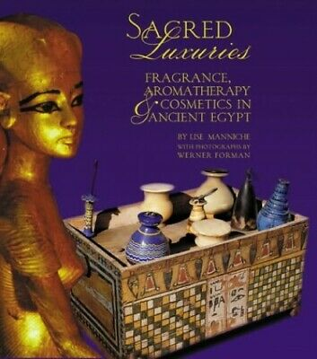 Sacred Luxuries: Fragrance, Aromatherapy and Cosme... by Manniche, Lise Hardback