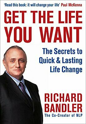 Get the Life You Want: Foreword by Paul McKenna. ..., Bandler, Richard Paperback