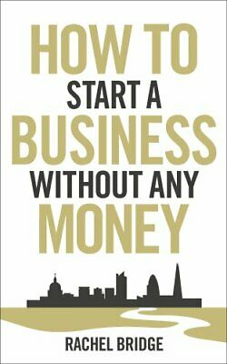 How To Start a Business without Any Money by Bridge, Rachel Book The Cheap Fast