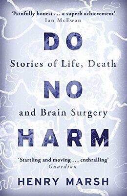 Do No Harm: Stories of Life, Death and Brain Surgery by Marsh, Henry Book The