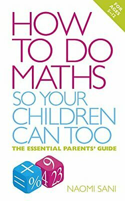 How to do Maths so Your Children Can Too: The essent... by Sani, Naomi Paperback
