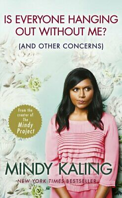 Is Everyone Hanging Out Without Me?: (And other concerns) by Kaling, Mindy Book
