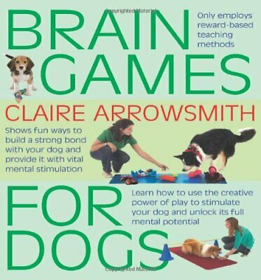Brain Games For Dogs: Fun ways to build a stro... by Claire Arrowsmith Paperback