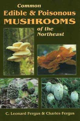 Common Edible And Poisonous Mushrooms Of The Northeast - Fergus, Charles L. - Ne