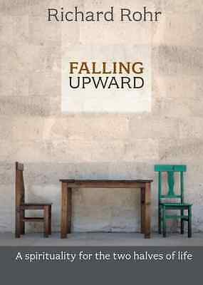 Falling Upward: A Spirituality for the Two Halves of Li - Paperback NEW Rohr, Ri