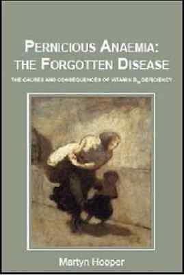 Pernicious Anaemia: the Forgotten Disease: The Causes a - Paperback NEW Hooper,