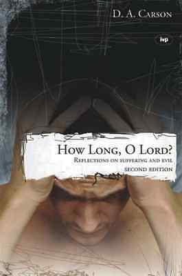 How long, O Lord? (2nd edition): Reflections on Sufferi - Paperback NEW Carson,