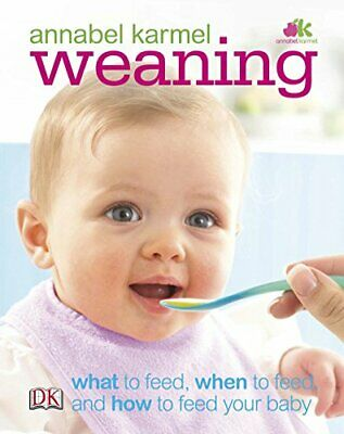 Weaning: What to Feed, When to Feed, and How to F... by Karmel, Annabel Hardback