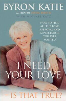 I Need Your Love - Is That True?: How to find all t... by Katie, Byron Paperback