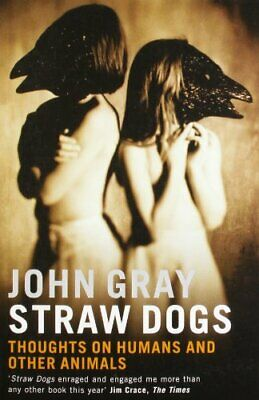Straw Dogs: Thoughts on Humans and Other Animals by Gray, John Paperback Book