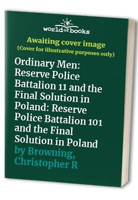 Ordinary Men: Reserve Police Battalion 11 a... by Browning, Christophe Paperback