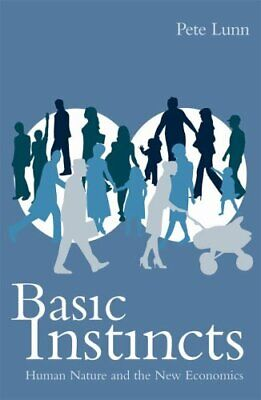 Basic Instincts: Human Nature and the New Economics by Pete Lunn Hardback Book