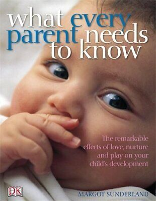What Every Parent Needs to Know: The incredib... by Sunderland, Margot Paperback