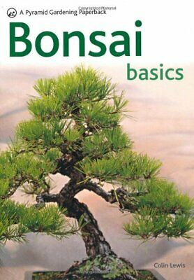 Bonsai Basics: A Comprehensive Guide to Care and Cu... by Lewis, Colin Paperback