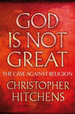 God Is Not Great: The Case Against Religion by Hitchens, Christopher Hardback