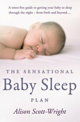 The Sensational Baby Sleep Plan by Scott-Wright, Alison Paperback Book The Cheap