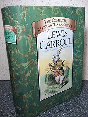 The Complete Illustrated Works of Lewis Carroll by Carroll, Lewis Hardback Book