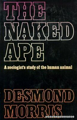 The Naked Ape: A Zoologist's Study of the Human A... by Morris, Desmond Hardback