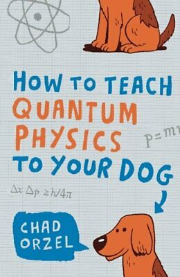 How to Teach Quantum Physics to Your Dog by Orzel, Chad Paperback Book The Cheap