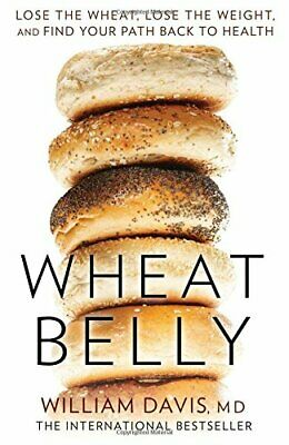 Wheat Belly: Lose the Wheat, Lose the Weight and Find Y... by Davis, William, MD
