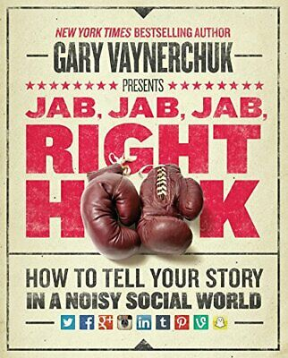 Jab, Jab, Jab, Right Hook: How to Tell Your Story in a No... by Vaynerchuk, Gary