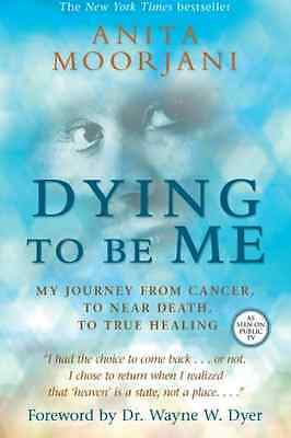 Dying to Be Me: My Journey from Cancer, to Near Death,  - Paperback NEW Anita Mo