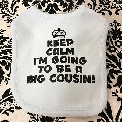 Keep Calm I'm Going To Be A Big Cousin - Announcement - Baby Bib - Boy Or Girl