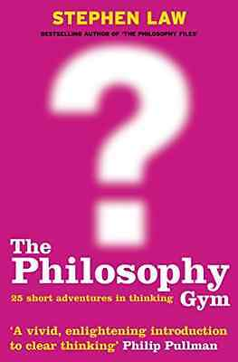 The Philosophy Gym: 25 Short Adventures in Thinking - Paperback NEW Law, Stephen