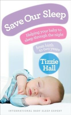 Save Our Sleep: Helping your baby to sleep through the night, from birth to two.