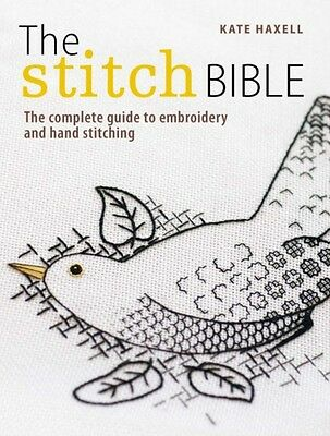 The Stitch Bible: A comprehensive guide to 225 embroidery stitches and techniqu.