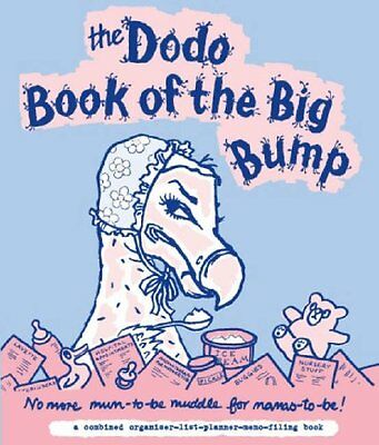 Dodo Book of the Big Bump: No More Mums-to-be Muddle for Mamas-to-be! New Hardco