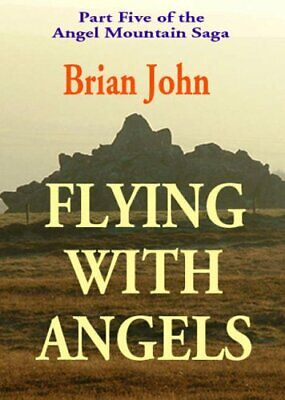 Flying with Angels (Vol 5 of the Angel Mountain Saga) by Brian John Paperback