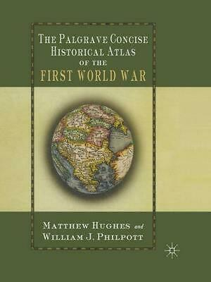 The Palgrave Concise Historical Atlas of the First World War by Matthew Hughes (