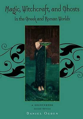 Magic, Witchcraft and Ghosts in the Greek and Roman Worlds: A Sourcebook by Dani