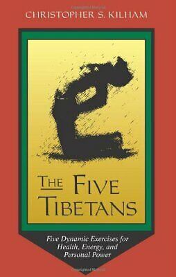 The Five Tibetans: Yoga Methods of Power by Kilham, Christopher S. Paperback The