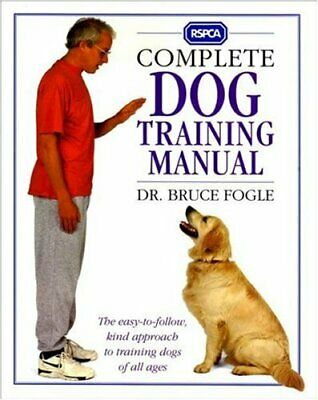 RSPCA Complete Dog Training Manual by Dr. Bruce Fogle Hardback Book The Cheap