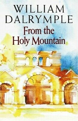 From the Holy Mountain: A Journey in the Shado... by Dalrymple, William Hardback