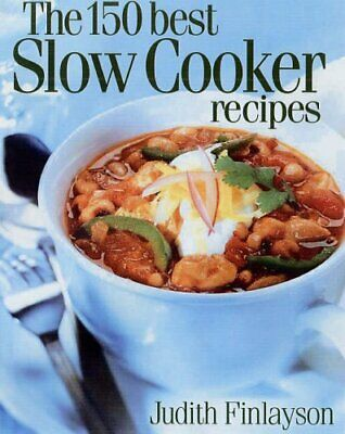 The 150 Best Slow Cooker Recipes by Finlayson, Judith Paperback Book The Cheap
