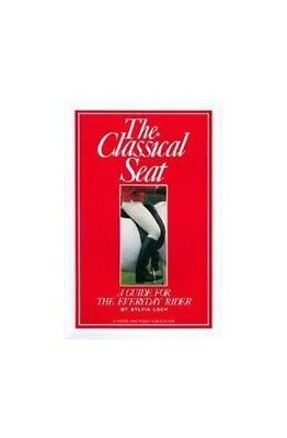 The Classical Seat: A Guide for the Everyday Rider by Loch, Sylvia Paperback The