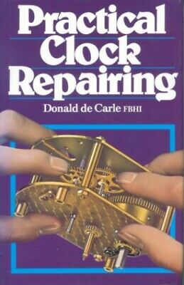 Practical Clock Repairing by Donald de Carle Hardback Book The Cheap Fast Free