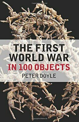 The First World War in 100 Objects by Doyle, Peter Book The Cheap Fast Free Post