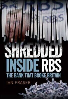 Shredded: Inside RBS, the Bank That Broke Britain by Ian Fraser Book The Cheap