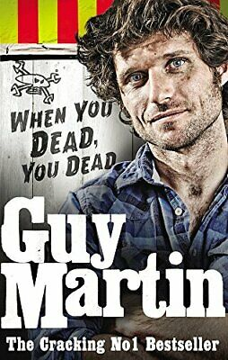 Guy Martin: When You Dead, You Dead by Martin, Guy Book The Cheap Fast Free Post