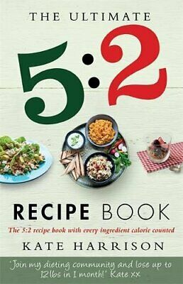 The Ultimate 5:2 Diet Recipe Book: Easy, Calorie Counted Fa... by Harrison, Kate