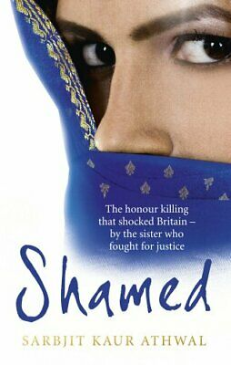 Shamed: The Honour Killing That Shocked Britain - by ... by Kaur Athwal, Sarbjit