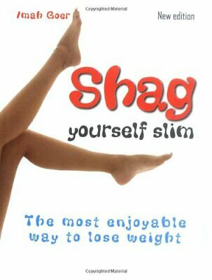 Shag Yourself Slim: The Most Enjoyable Way to Lose Wei... by Goer, Imah Hardback